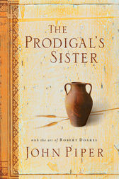 The Prodigal's Sister (With the Art of Robert Doares) by John Piper