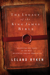 The Legacy of the King James Bible by Leland Ryken