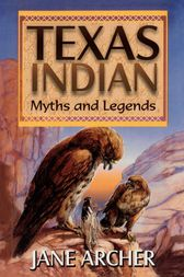 Texas Indian Myths & Legends by Jane Arcger
