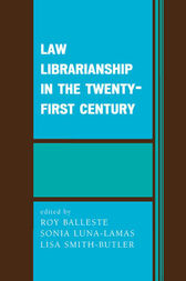 Law Librarianship in the Twenty-First Century by Roy Balleste