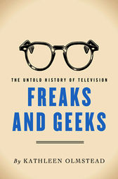 Freaks And Geeks by Kathleen Olmstead