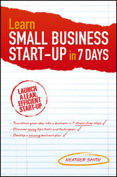 Learn Small Business Startup in 7 Days by Heather Smith
