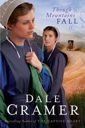 Though Mountains Fall (The Daughters of Caleb Bender Book #3) by Dale Cramer
