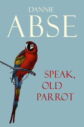 Speak, Old Parrot by Dannie Abse