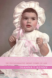 Bringing Up Baby by Dianna T. Kenny