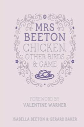 Mrs Beeton's Chicken, Other Birds and Game by Isabella Beeton