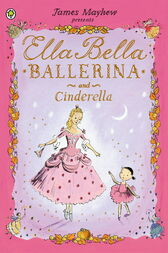 Ella Bella Ballerina and Cinderella by James Mayhew