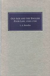 Old Age and the English Poor Law, 1500-1700 by L. A. Botelho