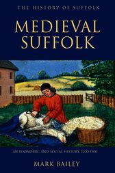 Medieval Suffolk: An Economic and Social History, 1200-1500 by Mark Bailey