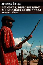 Diamonds, Dispossession and Democracy in Botswana by Kenneth Good