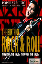 The Birth of Rock & Roll by Britannica Educational Publishing;  Jeff Wallenfeldt