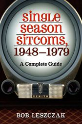 Single Season Sitcoms, 1948-1979 by Bob Leszczak