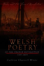 Welsh Poetry of the French Revolution, 1789-1805 by Cathryn A. Charnell-White