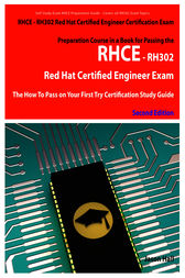 RHCE - RH302 Red Hat Certified Engineer Certification Exam Preparation Course in a Book for Passing the RHCE - RH302 Red Hat Certified Engineer Exam - The How To Pass on Your First Try Certification Study Guide - Second Edition by Jason Hall