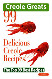 Creole Greats: 99 Delicious Creole Recipes - The Top 99 Best Recipes by Jo Franks
