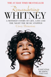 Remembering Whitney: A Mother's Story of Love, Loss and the Night the Music Died by Cissy Houston