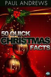 50 Quick Christmas Facts by Paul Andrews