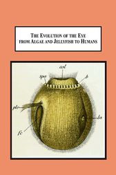 The Evolution of the Eye from Algae and Jellyfish to Humans by Arthur J Hudson