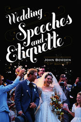 Wedding Speeches And Etiquette, 7th Edition by John Bowden