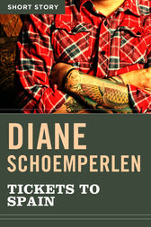 Tickets To Spain by Diane Schoemperlen