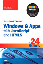Sams Teach Yourself Windows 8 Apps with JavaScript and HTML5 in 24 Hours by Chad Carter