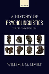 A History of Psycholinguistics by Willem Levelt