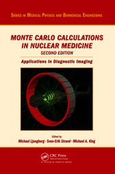 Monte Carlo Calculations in Nuclear Medicine, Second Edition by Michael Ljungberg