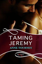Taming Jeremy: A Rouge Erotic Romance by Anne Tourney