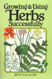 Growing & Using Herbs Successfully by Betty E. M. Jacobs