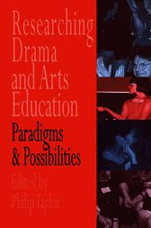 Researching drama and arts education by Edited by Philip Taylor.