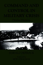 Command and Control in Military Crisis by Harald Hoiback