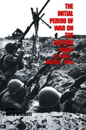 The Initial Period of War on the Eastern Front, 22 June - August 1941 by David M. Glantz