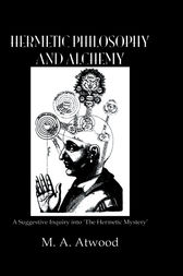 Hermetic Philosophy & Alchemy by Atwood