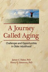 A Journey Called Aging by James C. Fisher