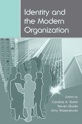 Identity and the Modern Organization by Caroline A. Bartel