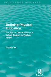 Defining Physical Education (Routledge Revivals) by David Kirk