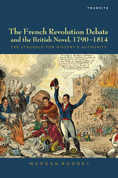 The French Revolution Debate and the British Novel, 1790-1814 by Morgan Rooney