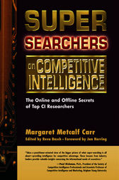 Super Searchers on Competitive Intelligence by Margaret Metcalf Carr