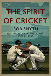 The Spirit of Cricket by Rob Smyth