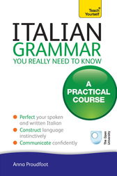 Italian Grammar You Really Need to Know: Teach Yourself by Anna Proudfoot