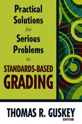 Practical Solutions for Serious Problems in Standards-Based Grading by Thomas R. Guskey