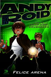 Andy Roid And The Camp Howl Crusades by Felice Arena