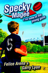 Specky Magee And The Battle Of The Young Guns by Felice Arena