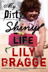 My Dirty Shiny Life by Lily Bragge