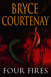 Four Fires by Bryce Courtenay