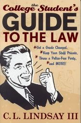 The College Student's Guide to the Law by C. L. Lindsay