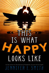 This Is What Happy Looks Like by Jennifer E Smith