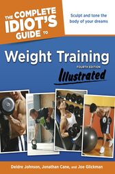 The Complete Idiot's Guide to Weight Training Illustrated, Fourth Edition by Deidre Cane