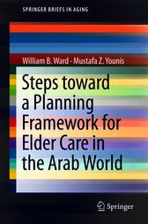 Steps Toward a Planning Framework for Elder Care in the Arab World by William B. Ward