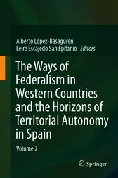 The Ways of Federalism in Western Countries and the Horizons of Territorial Autonomy in Spain by Alberto López - Basaguren